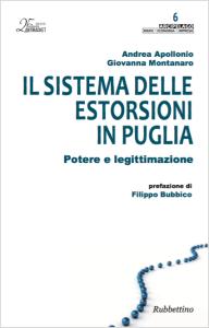 Il sistema delle estorsioni in Puglia - Andrea Apollonio Giovanna Montanaro - Rubettino Editore - settembre 2015